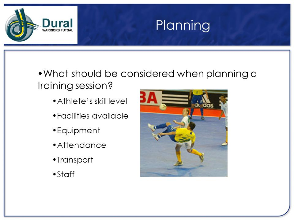 Planning What should be considered when planning a training session