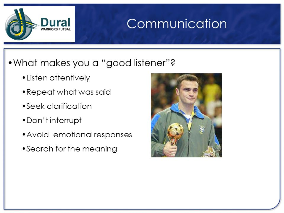 Communication What makes you a good listener Listen attentively