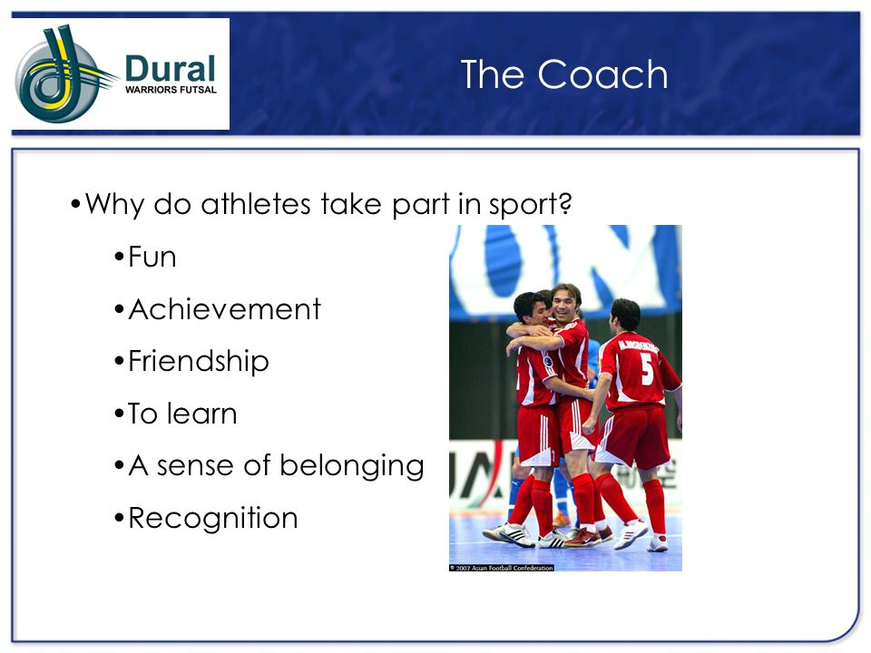 The Coach Why do athletes take part in sport Fun Achievement