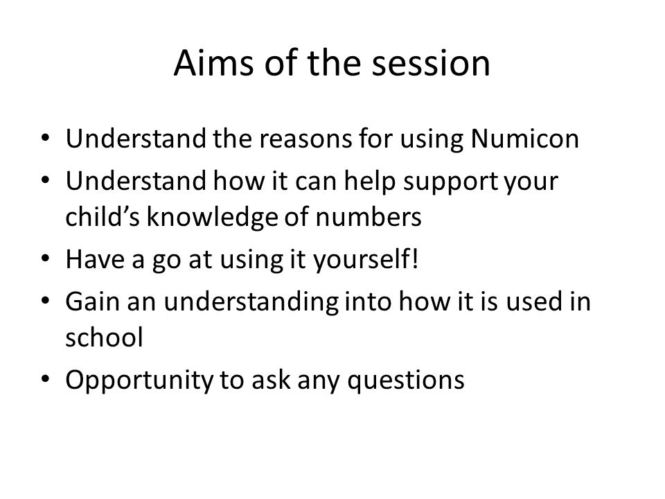 Aims of the session Understand the reasons for using Numicon