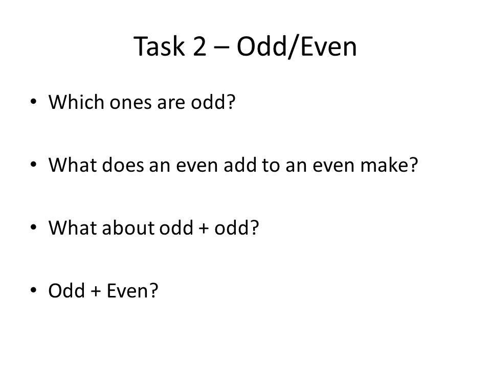 Task 2 – Odd/Even Which ones are odd