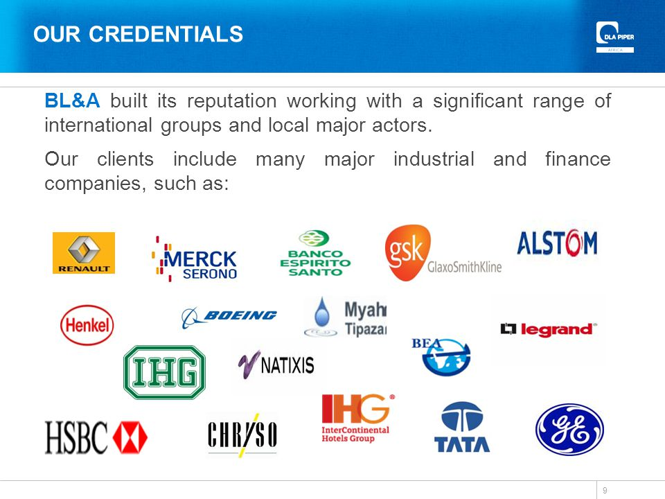 OUR CREDENTIALS BL&A built its reputation working with a significant range of international groups and local major actors.