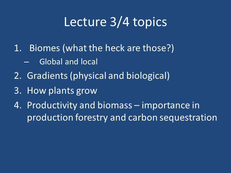 Lecture 3/4 topics Biomes (what the heck are those )