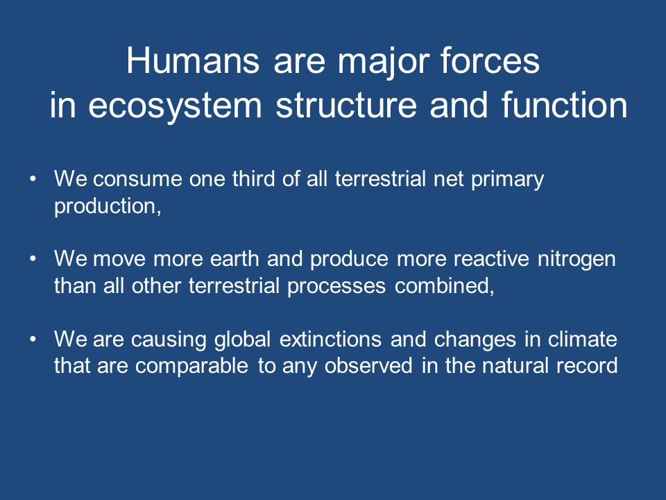 Humans are major forces in ecosystem structure and function