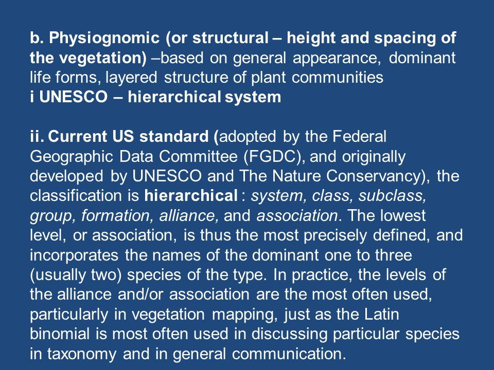 b. Physiognomic (or structural – height and spacing of the vegetation) –based on general appearance, dominant life forms, layered structure of plant communities