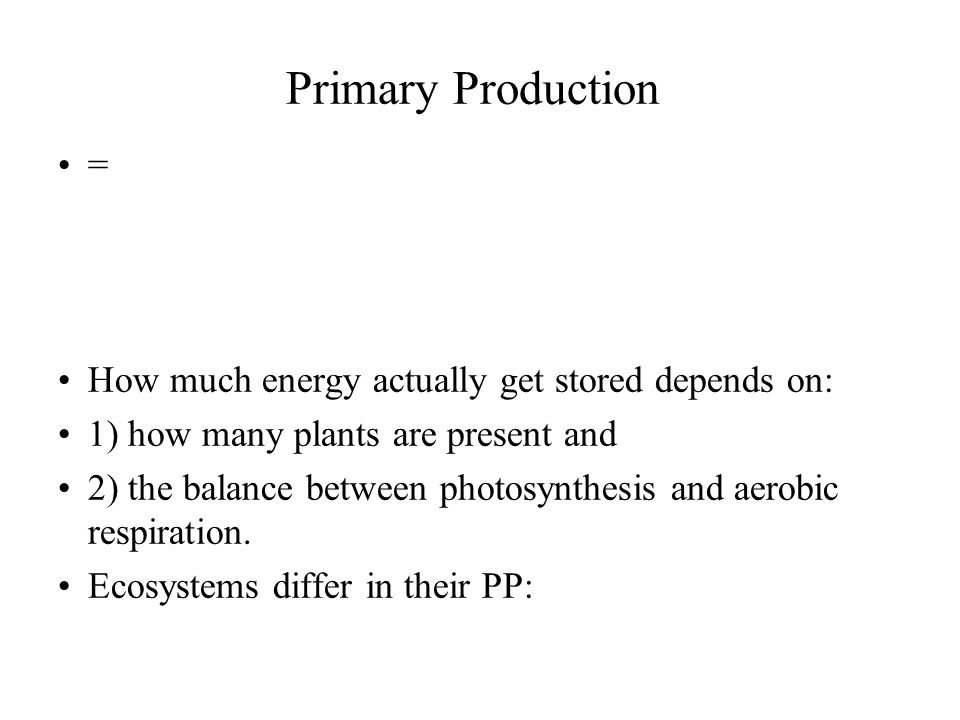 Primary Production = How much energy actually get stored depends on: