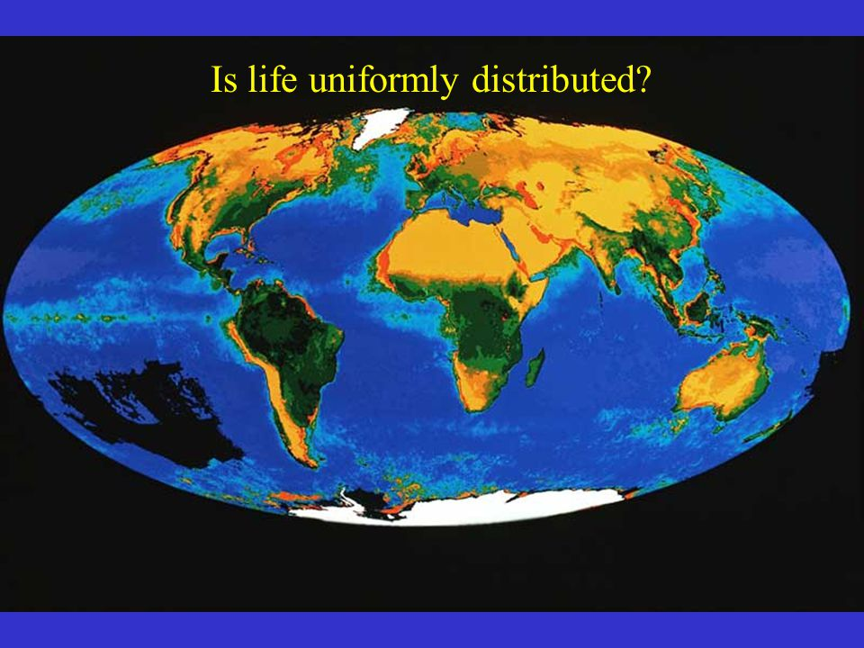 Is Life uniformly distributed