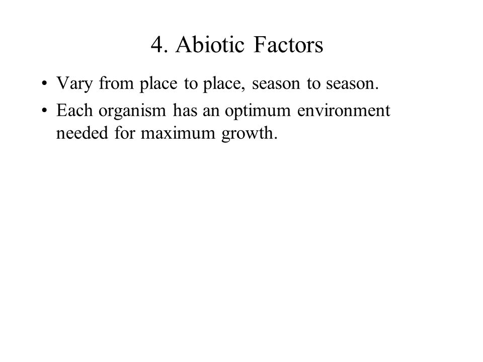 4. Abiotic Factors Vary from place to place, season to season.