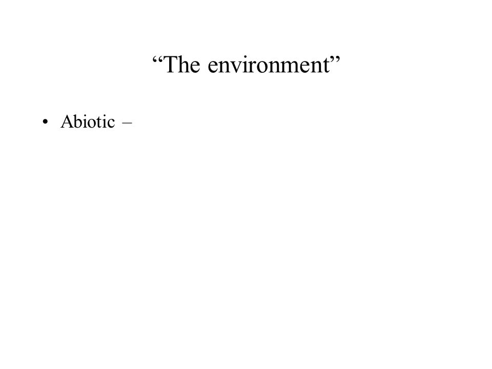 The environment Abiotic –
