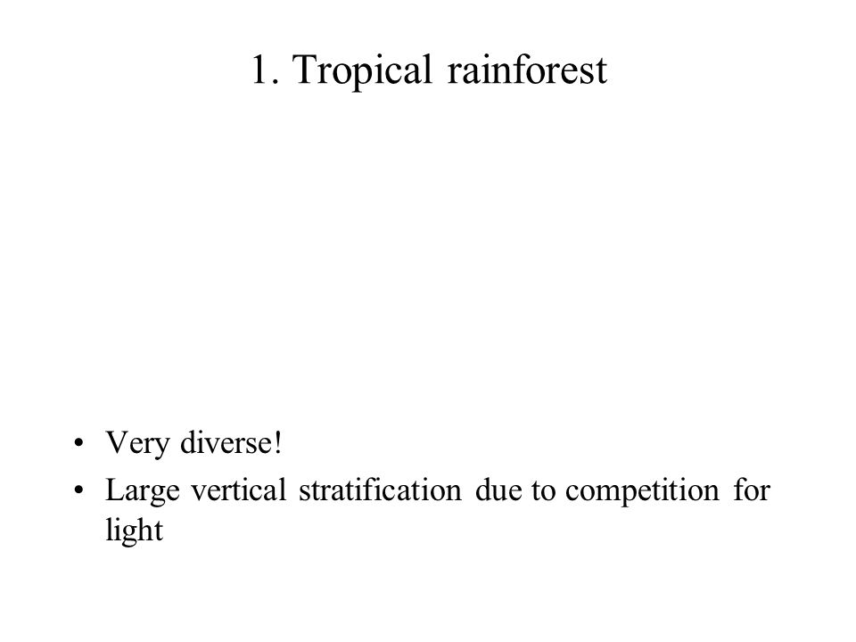 1. Tropical rainforest Very diverse!