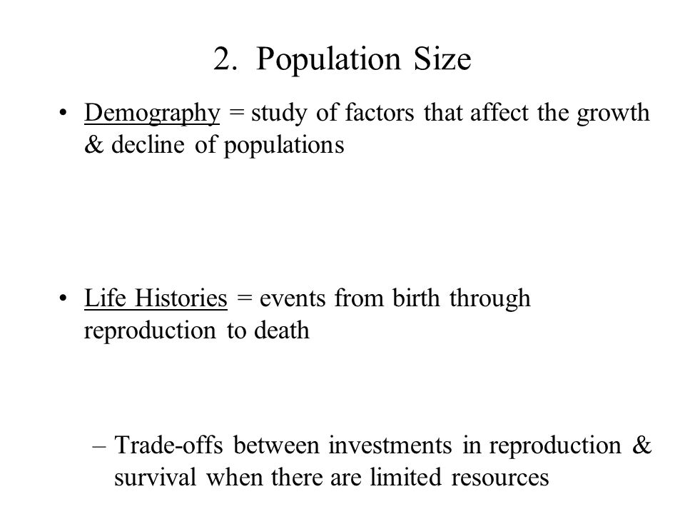 2. Population Size Demography = study of factors that affect the growth & decline of populations.