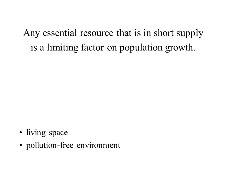 Any essential resource that is in short supply is a limiting factor on population growth.