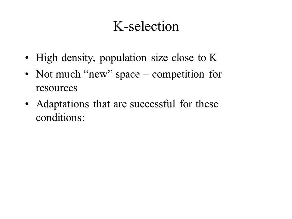 K-selection High density, population size close to K