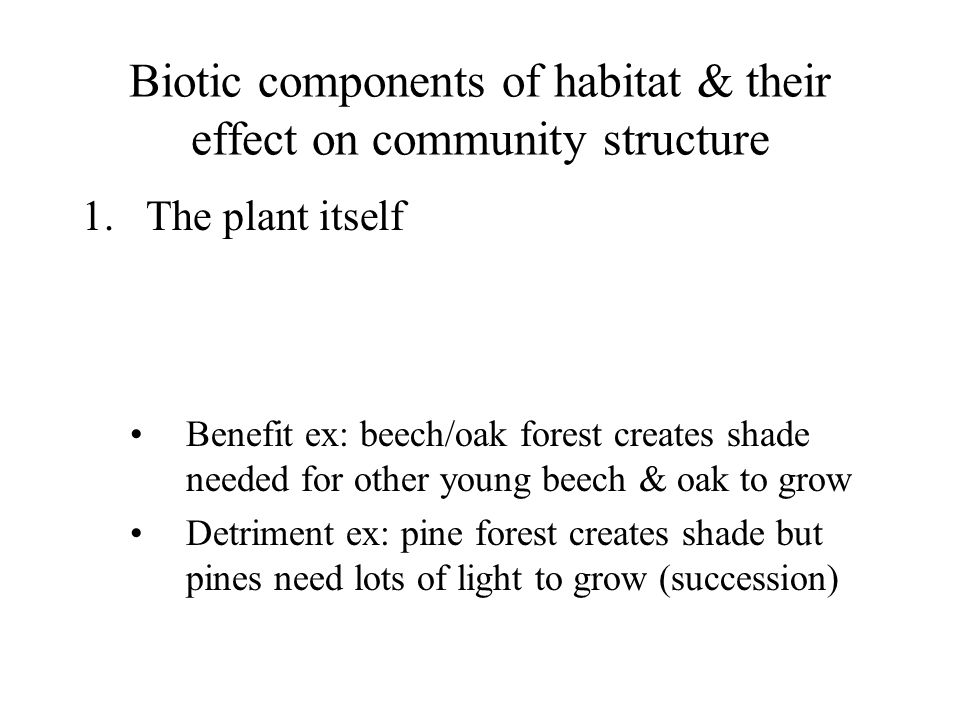 Biotic components of habitat & their effect on community structure