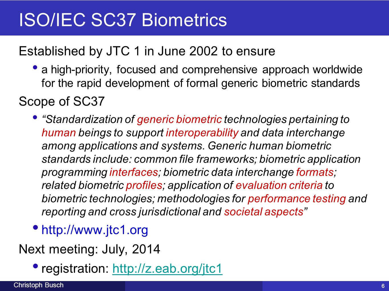 ISO/IEC SC37 Biometrics Established by JTC 1 in June 2002 to ensure