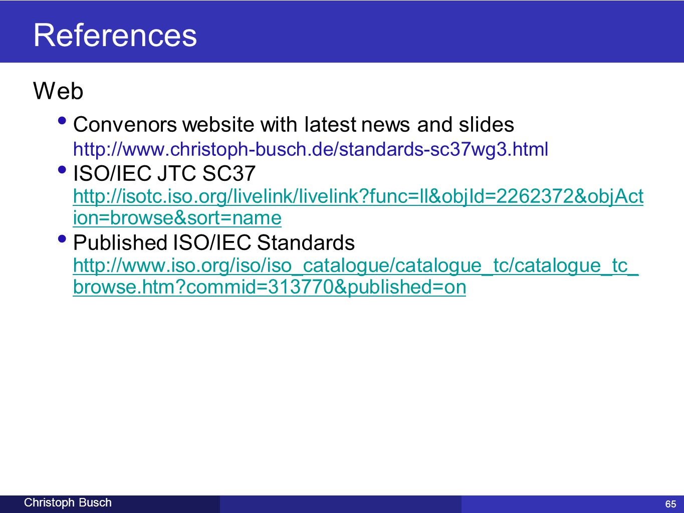 References Web. Convenors website with latest news and slides http://www.christoph-busch.de/standards-sc37wg3.html.
