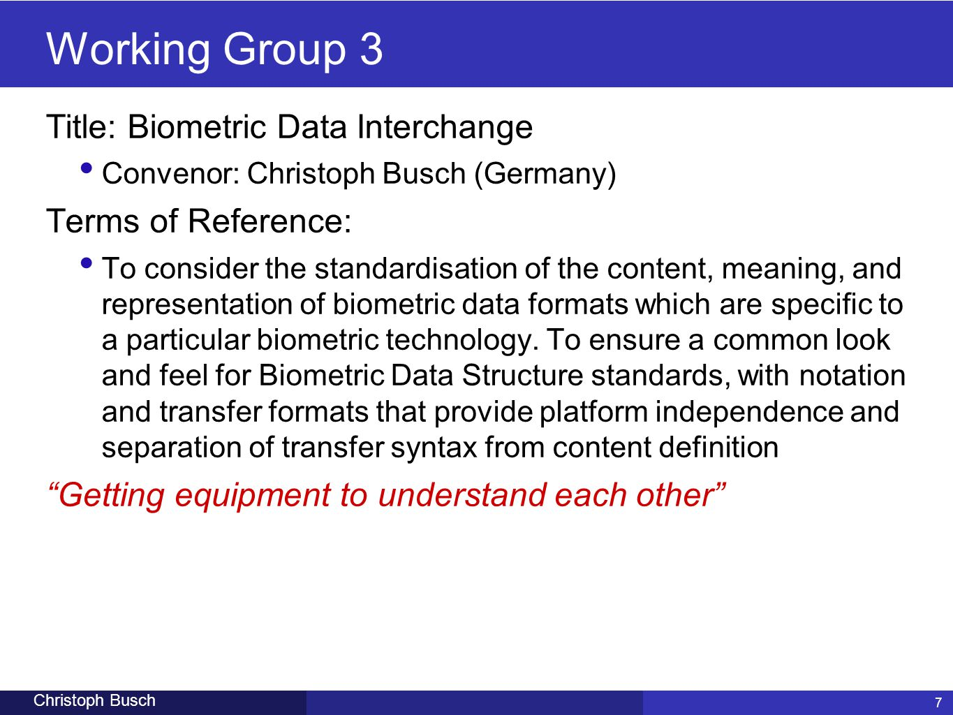Working Group 3 Title: Biometric Data Interchange Terms of Reference: