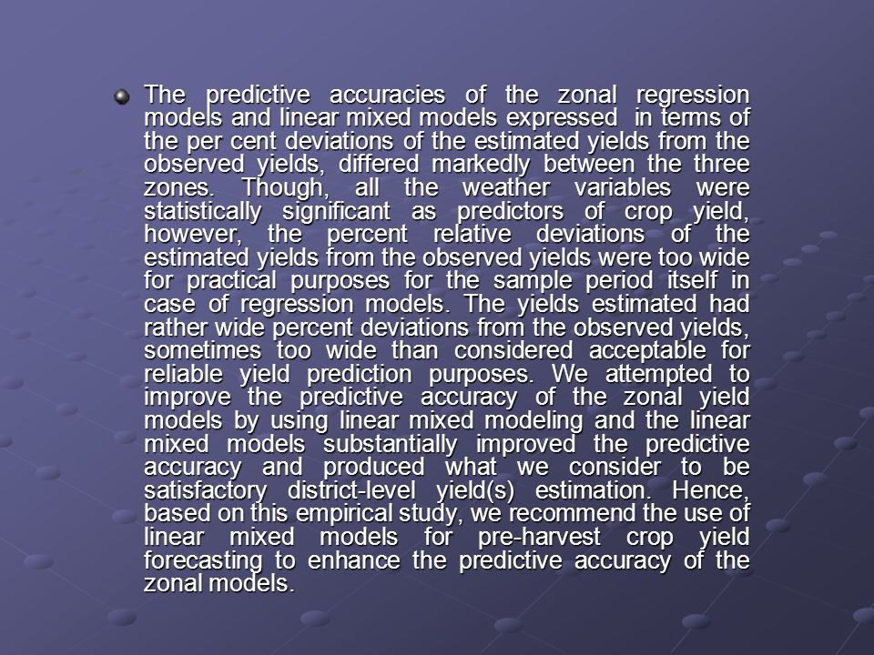 The predictive accuracies of the zonal regression models and linear mixed models expressed in terms of the per cent deviations of the estimated yields from the observed yields, differed markedly between the three zones.