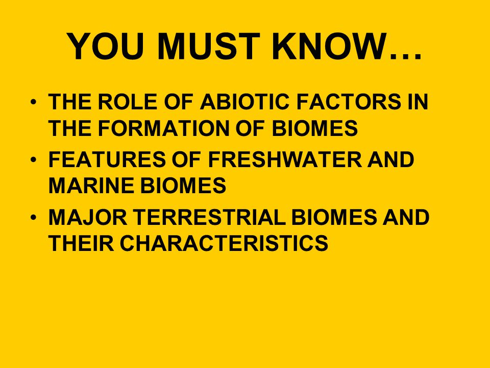YOU MUST KNOW… THE ROLE OF ABIOTIC FACTORS IN THE FORMATION OF BIOMES