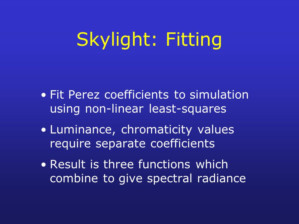 Skylight: Fitting Fit Perez coefficients to simulation using non-linear least-squares. Luminance, chromaticity values require separate coefficients.