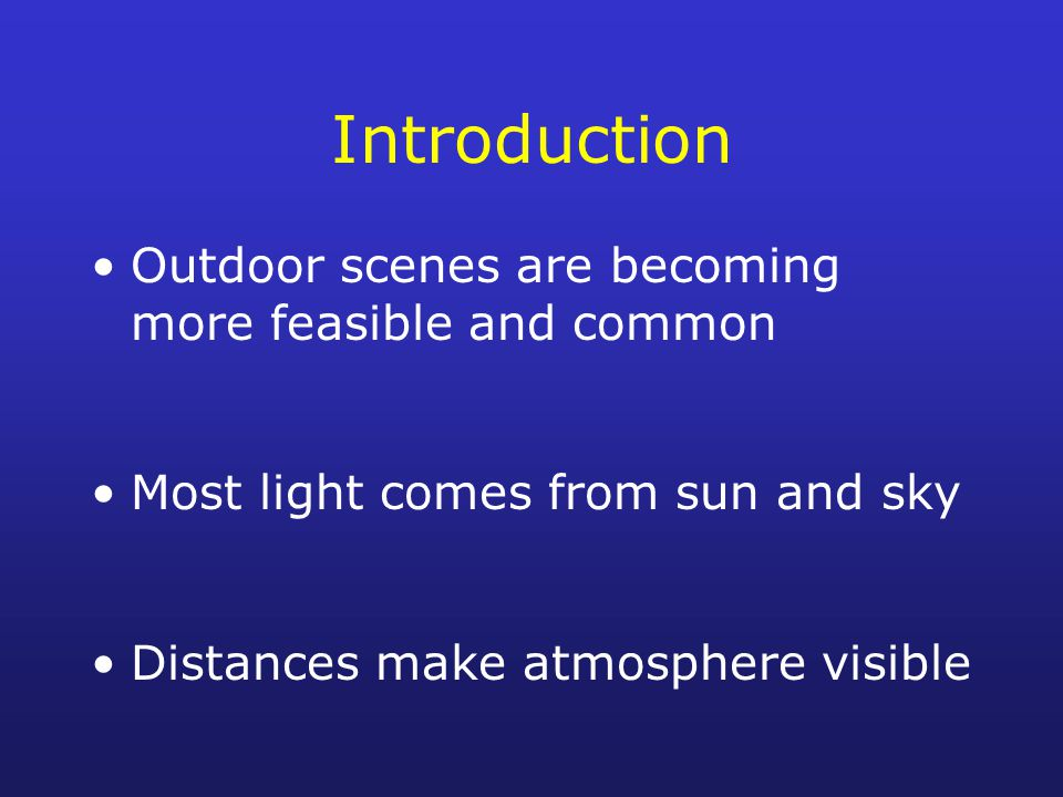 Introduction Outdoor scenes are becoming more feasible and common