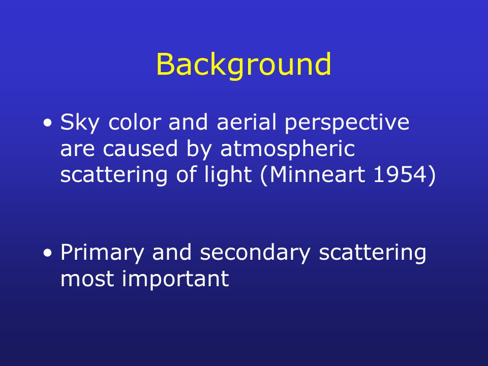 Background Sky color and aerial perspective are caused by atmospheric scattering of light (Minneart 1954)