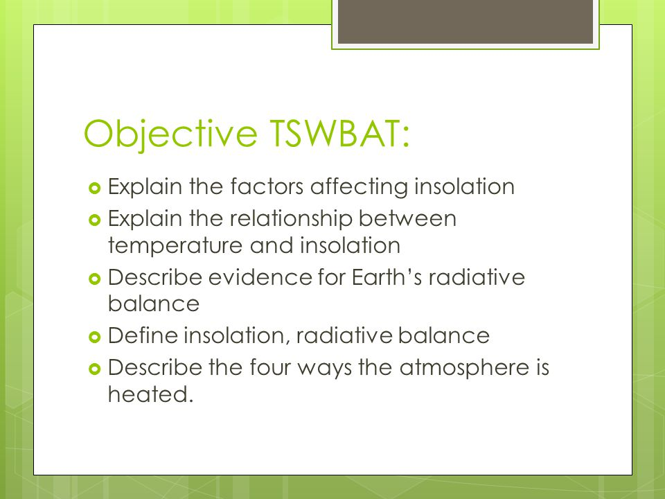 Objective TSWBAT: Explain the factors affecting insolation