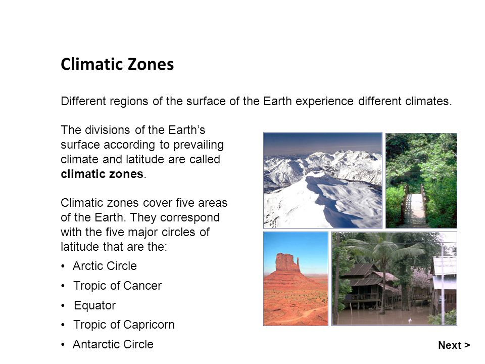 Climatic Zones Different regions of the surface of the Earth experience different climates.