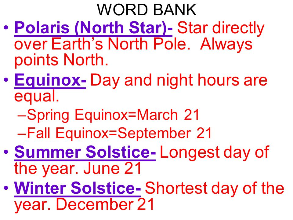Equinox- Day and night hours are equal.
