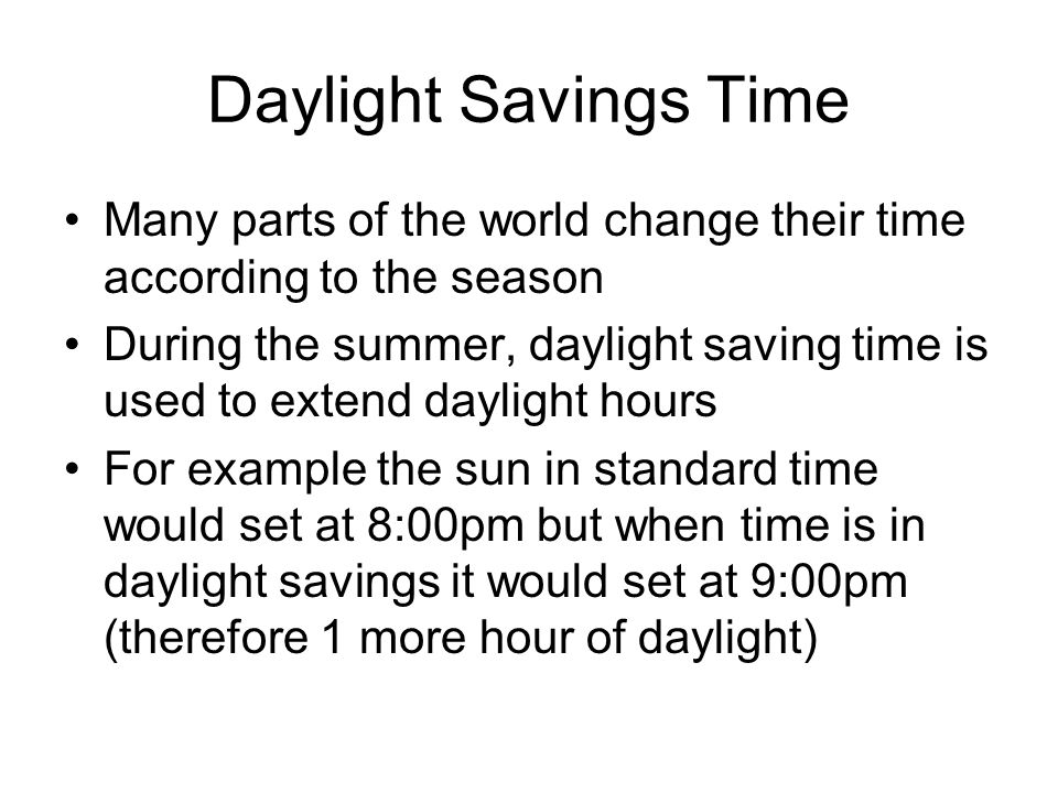 Daylight Savings Time Many parts of the world change their time according to the season.