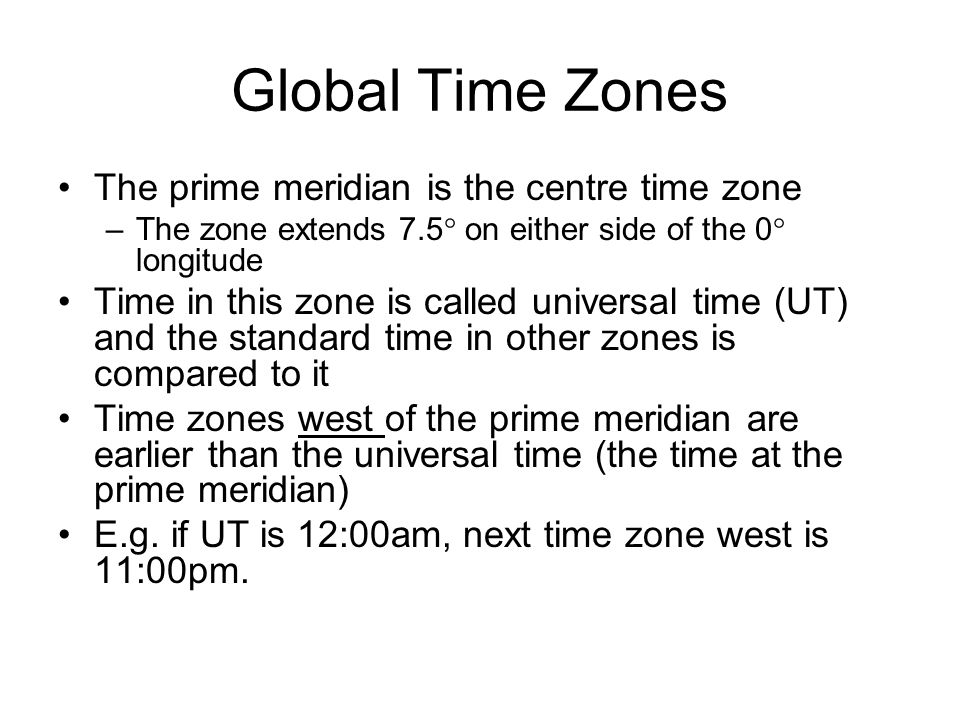 Global Time Zones The prime meridian is the centre time zone