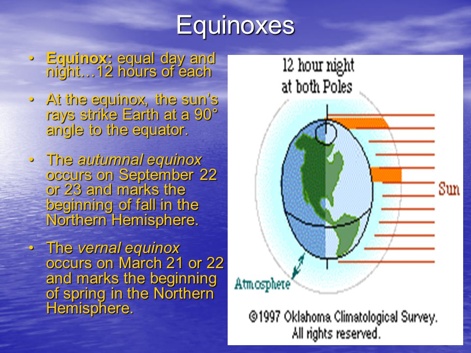 Equinoxes Equinox: equal day and night…12 hours of each