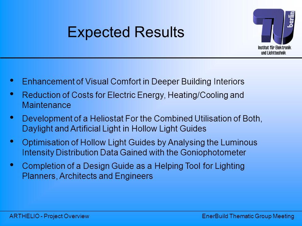 Expected Results Enhancement of Visual Comfort in Deeper Building Interiors. Reduction of Costs for Electric Energy, Heating/Cooling and Maintenance.