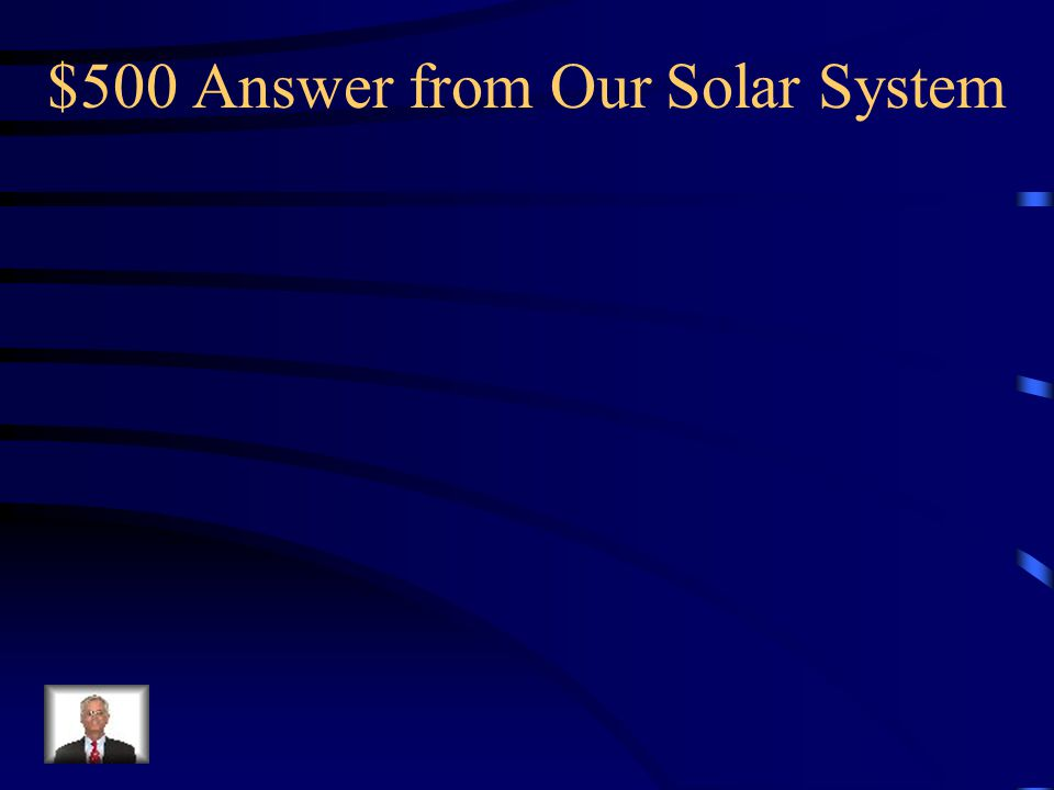 $500 Answer from Our Solar System