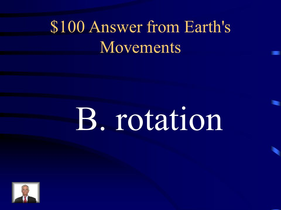 $100 Answer from Earth s Movements
