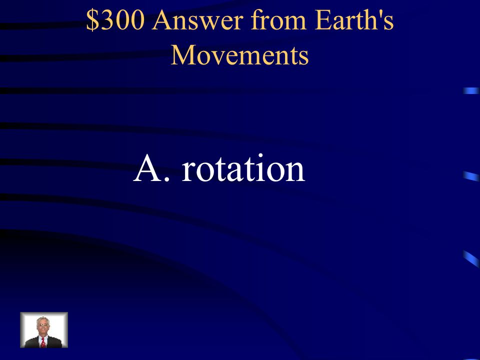 $300 Answer from Earth s Movements