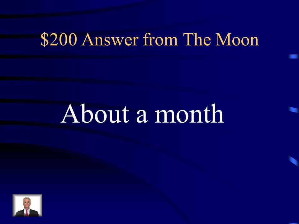 $200 Answer from The Moon About a month