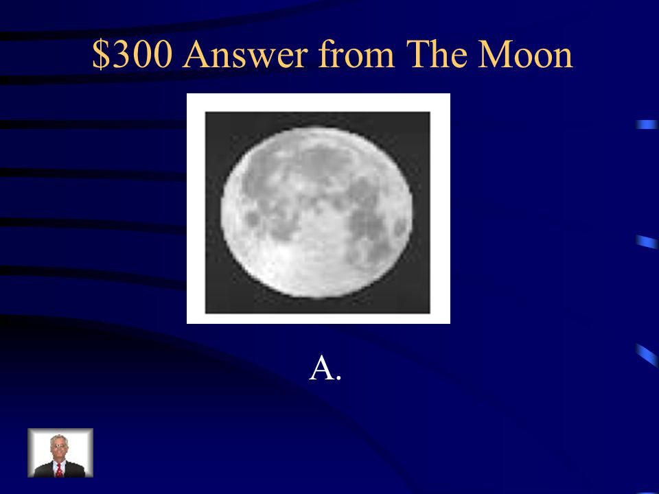 $300 Answer from The Moon A.