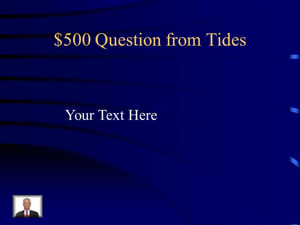 $500 Question from Tides Your Text Here