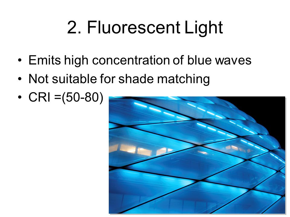 2. Fluorescent Light Emits high concentration of blue waves