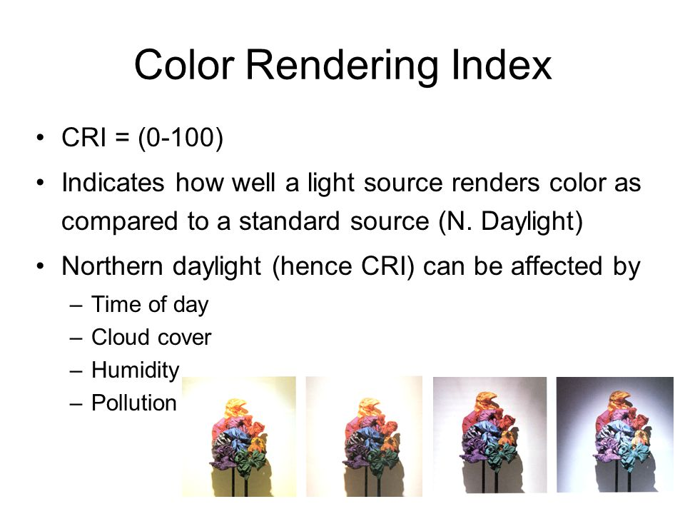 Color Rendering Index CRI = (0-100)