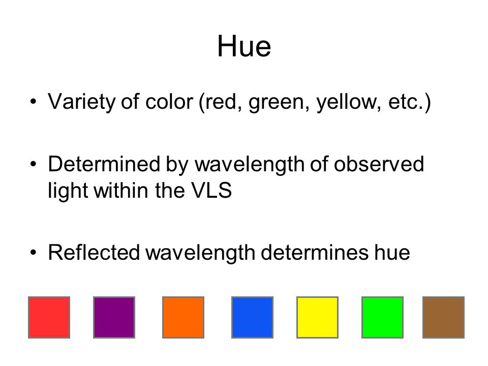 Hue Variety of color (red, green, yellow, etc.)