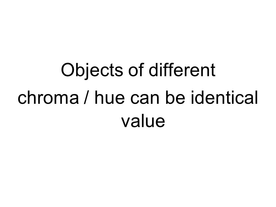 chroma / hue can be identical value