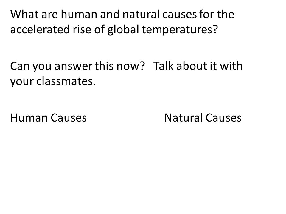 What are human and natural causes for the accelerated rise of global temperatures.