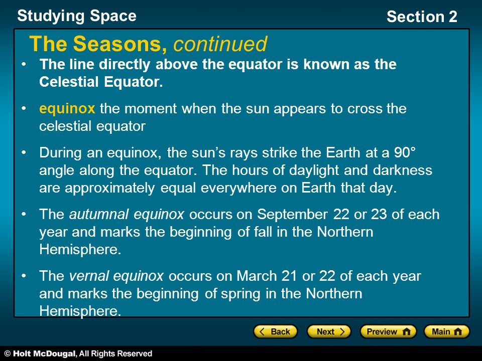 The Seasons, continued The line directly above the equator is known as the Celestial Equator.