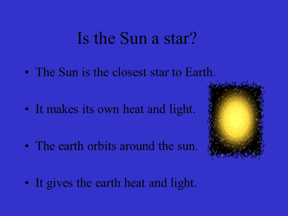 Is the Sun a star The Sun is the closest star to Earth.