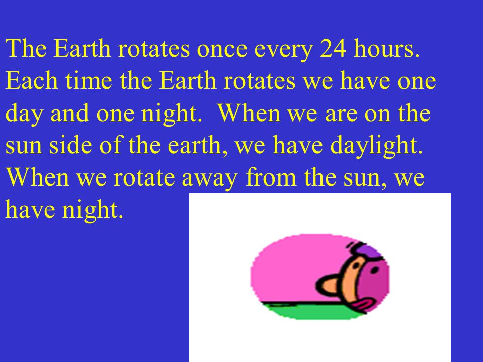 The Earth rotates once every 24 hours.