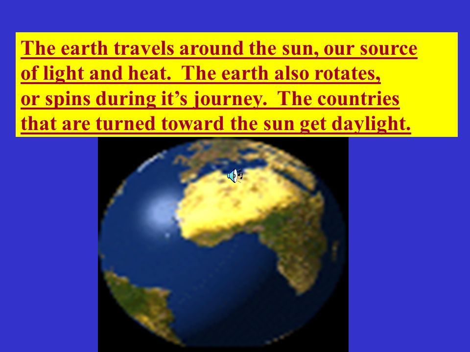 The earth travels around the sun, our source