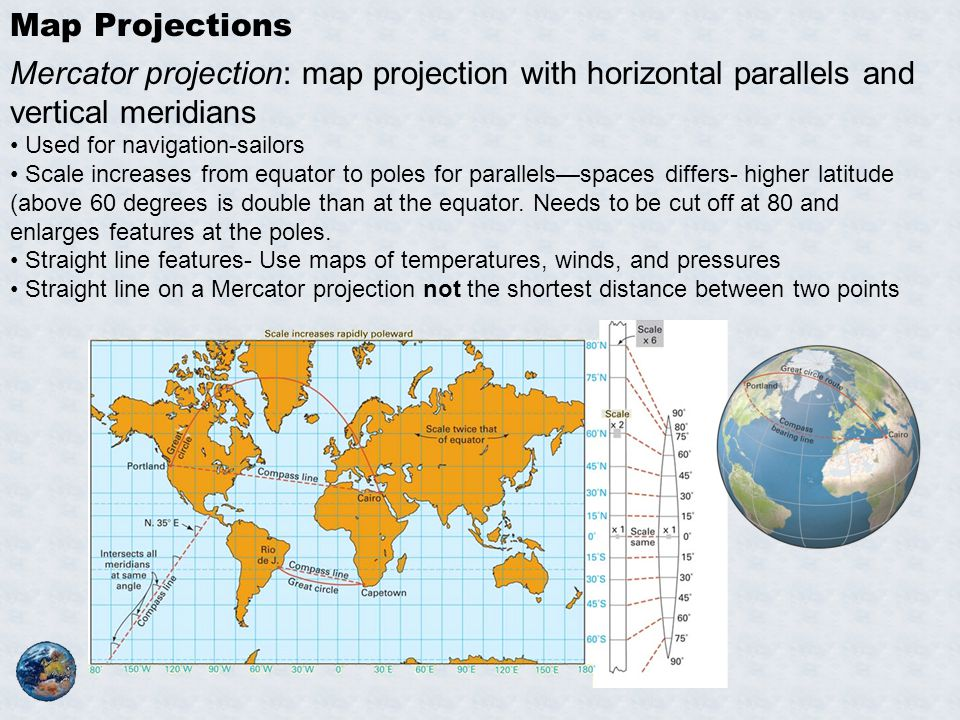 Map Projections Mercator projection: map projection with horizontal parallels and vertical meridians.