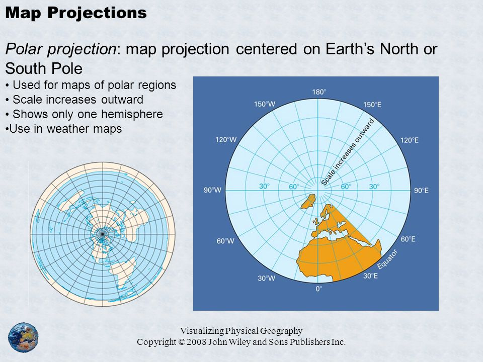 Map Projections Polar projection: map projection centered on Earth's North or South Pole. Used for maps of polar regions.